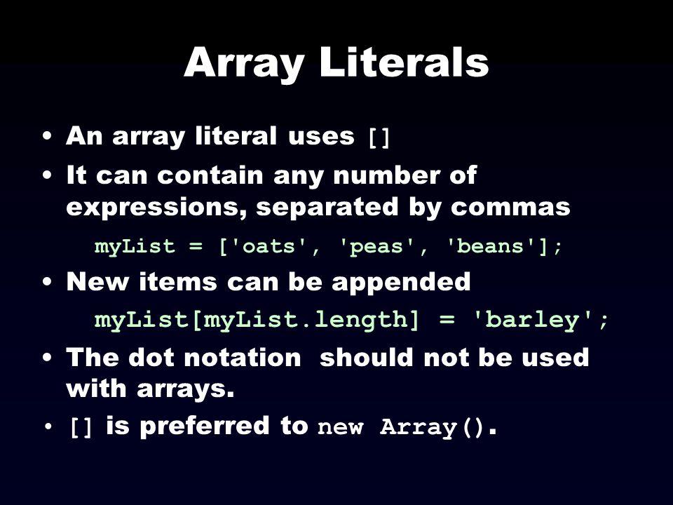 Array Literals An array literal uses []